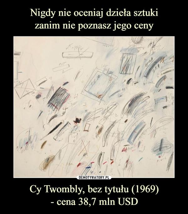 Cy Twombly, bez tytułu (1969)- cena 38,7 mln USD –