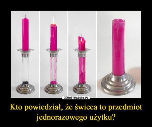 Kto powiedział, że świeca to przedmiot jednorazowego użytku?