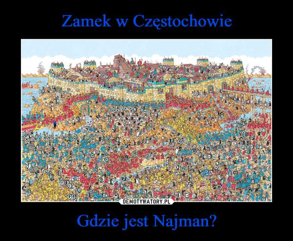 Gdzie jest Najman? –