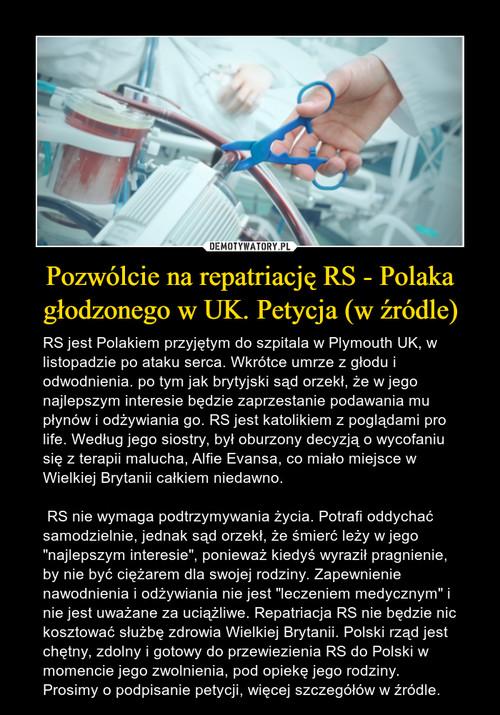 Pozwólcie na repatriację RS - Polaka głodzonego w UK. Petycja (w źródle)