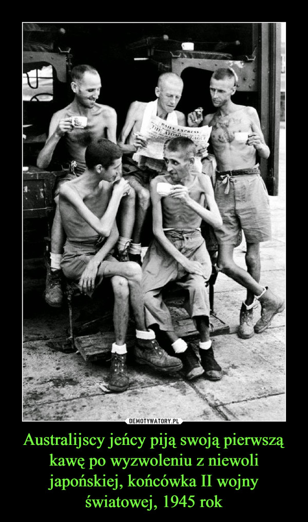 Australijscy jeńcy piją swoją pierwszą kawę po wyzwoleniu z niewoli japońskiej, końcówka II wojny światowej, 1945 rok –