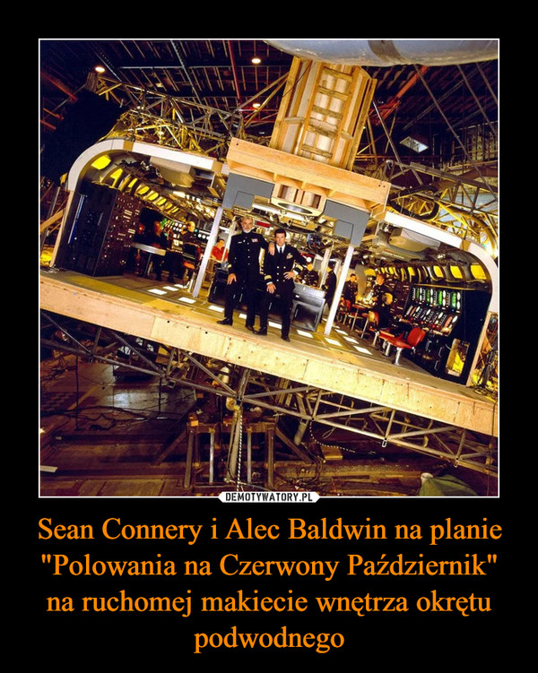 """Sean Connery i Alec Baldwin na planie """"Polowania na Czerwony Październik"""" na ruchomej makiecie wnętrza okrętu podwodnego –"""