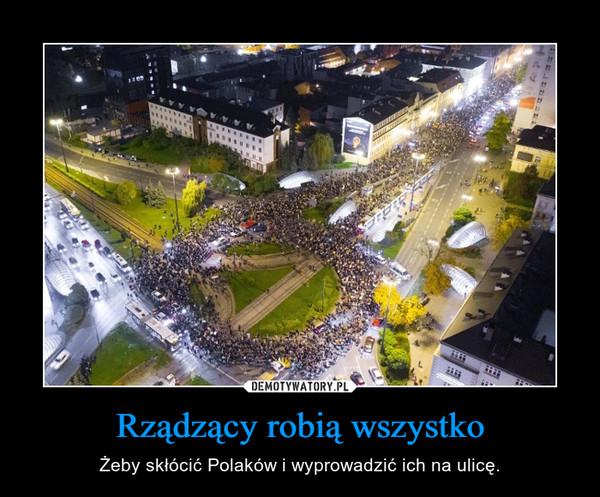 Rządzący robią wszystko – Żeby skłócić Polaków i wyprowadzić ich na ulicę.