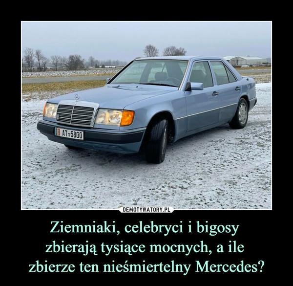 Ziemniaki, celebryci i bigosy zbierają tysiące mocnych, a ile zbierze ten nieśmiertelny Mercedes? –