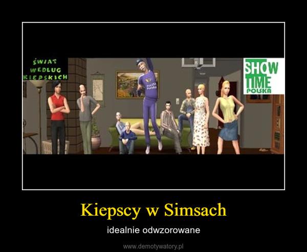 Kiepscy w Simsach – idealnie odwzorowane
