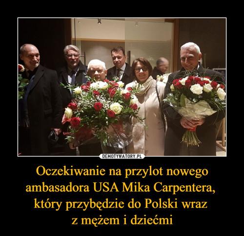 Oczekiwanie na przylot nowego ambasadora USA Mika Carpentera,  który przybędzie do Polski wraz  z mężem i dziećmi
