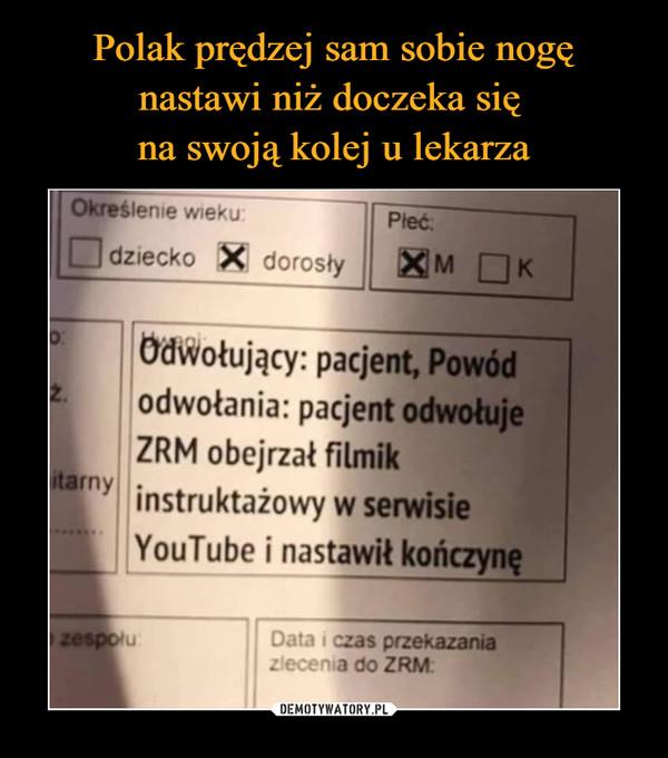 –  Odwołujący: pacjent, Powódodwołania: pacjent odwołujeZRM obejrzał filmikinstruktażowy w serwisieYouTube i nastawił kończynę