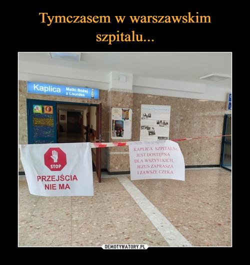 Tymczasem w warszawskim szpitalu...