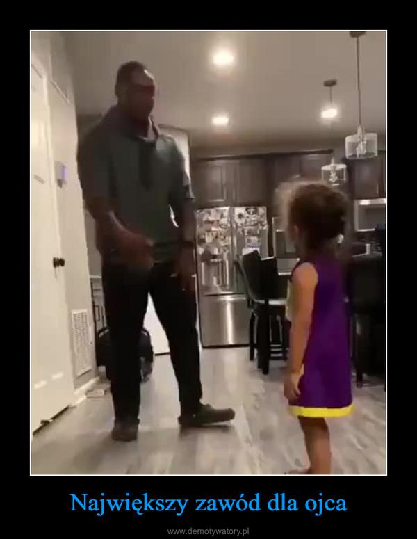 Największy zawód dla ojca –