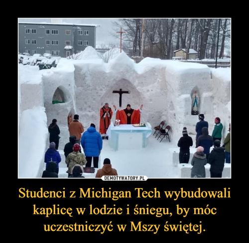 Studenci z Michigan Tech wybudowali kaplicę w lodzie i śniegu, by móc uczestniczyć w Mszy świętej.