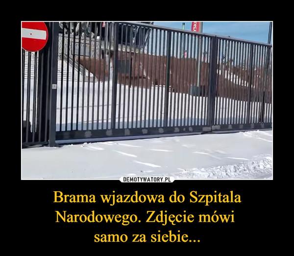 Brama wjazdowa do Szpitala Narodowego. Zdjęcie mówi samo za siebie... –