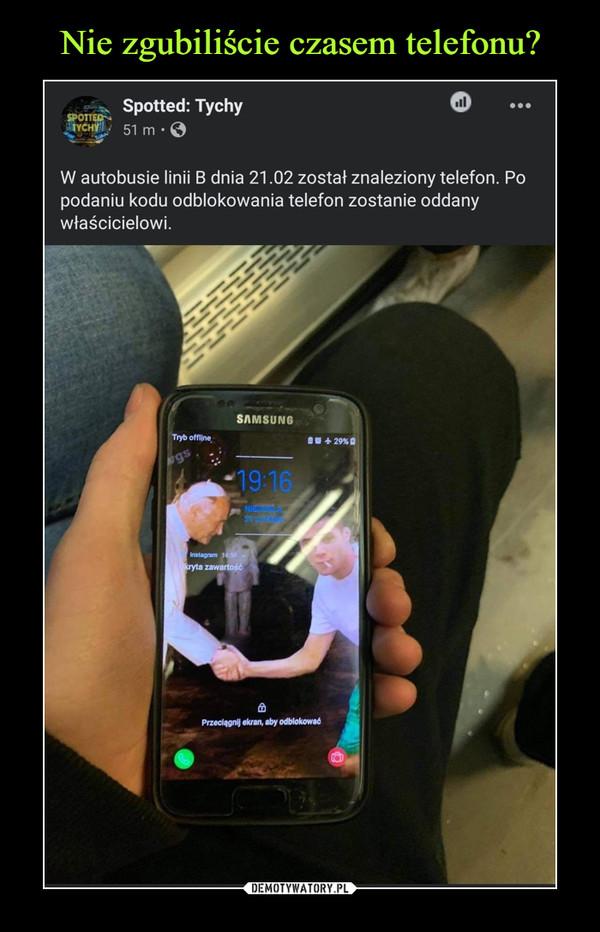–  Spotted: TychyllSPOTTEDTYCHY51 mW autobusie linii B dnia 21.02 został znaleziony telefon. Popodaniu kodu odblokowania telefon zostanie oddanywłaścicielowi.SAMSUNGTryb offline因+29%自gs19:16NIEDZILA21Instagram 16:50kryta zawartość命Przeciągnij ekran, aby odblokować