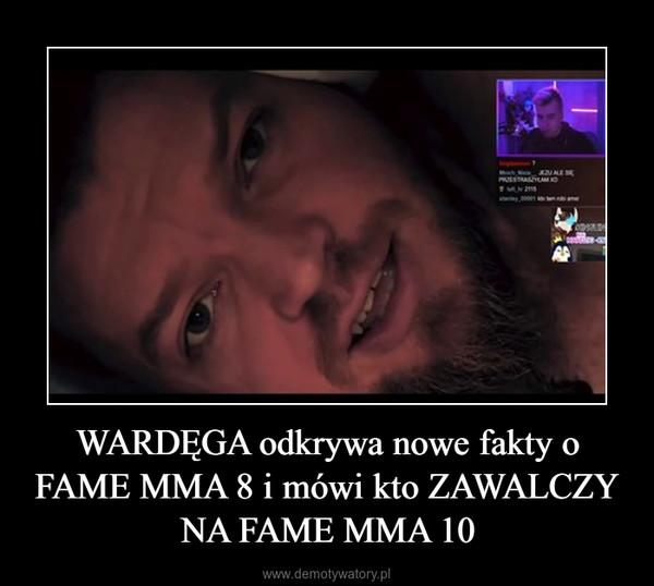 WARDĘGA odkrywa nowe fakty o FAME MMA 8 i mówi kto ZAWALCZY NA FAME MMA 10 –