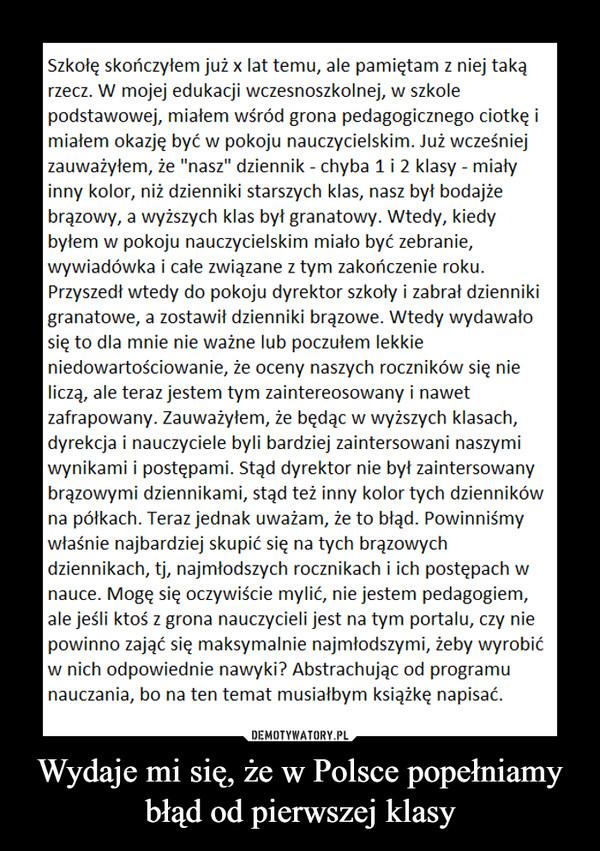 Wydaje mi się, że w Polsce popełniamy błąd od pierwszej klasy –