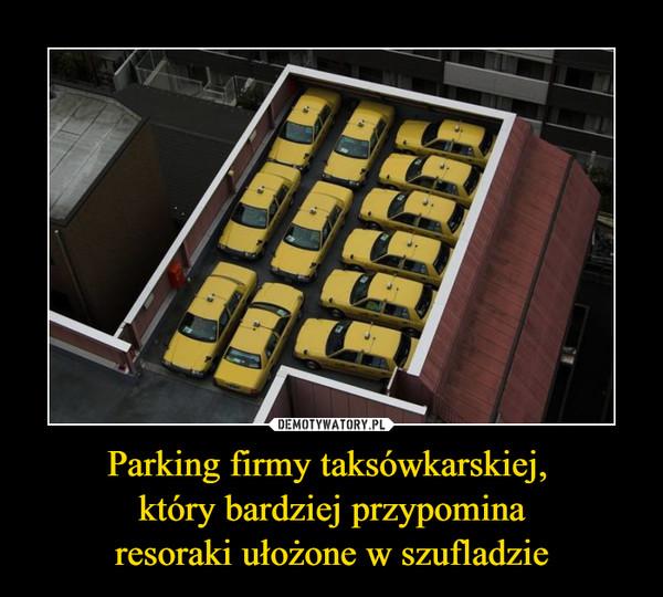 Parking firmy taksówkarskiej, który bardziej przypominaresoraki ułożone w szufladzie –