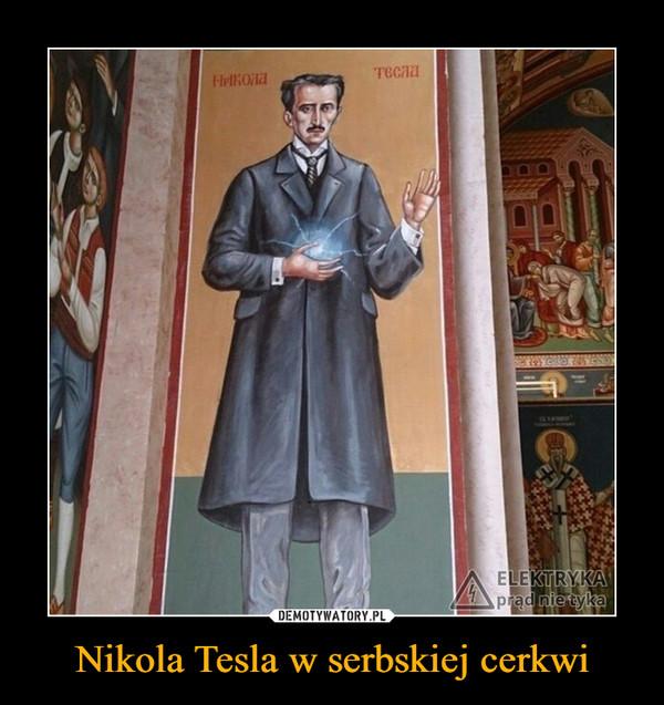 Nikola Tesla w serbskiej cerkwi –