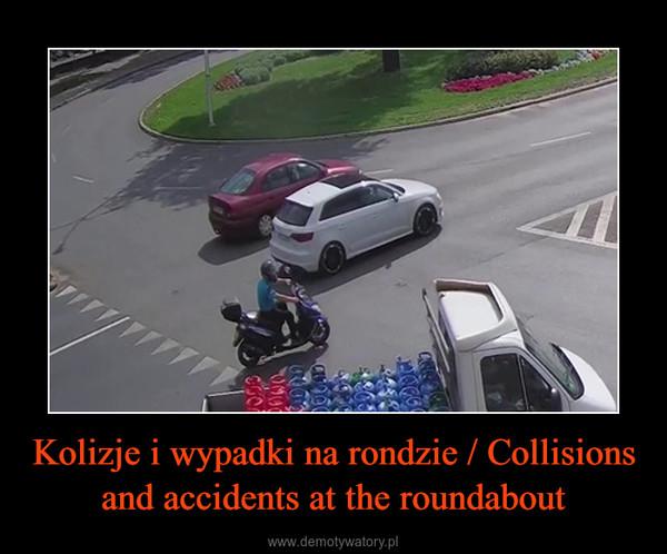 Kolizje i wypadki na rondzie / Collisions and accidents at the roundabout –