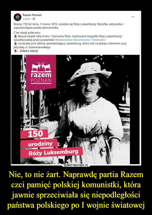 Nie, to nie żart. Naprawdę partia Razem czci pamięć polskiej komunistki, która jawnie sprzeciwiała się niepodległości państwa polskiego po I wojnie światowej –