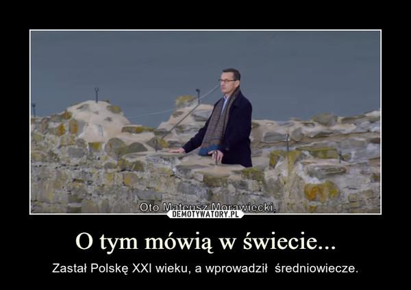 O tym mówią w świecie... – Zastał Polskę XXI wieku, a wprowadził  średniowiecze.