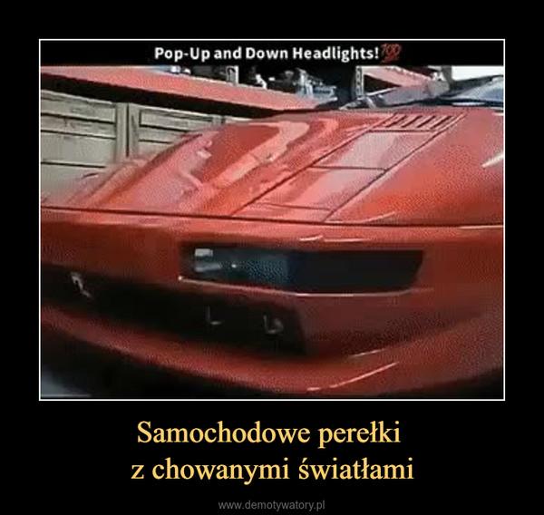 Samochodowe perełki z chowanymi światłami –