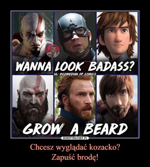 Chcesz wyglądać kozacko? Zapuść brodę!
