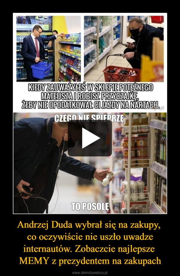 Andrzej Duda wybrał się na zakupy, co oczywiście nie uszło uwadze internautów. Zobaczcie najlepsze MEMY z prezydentem na zakupach –