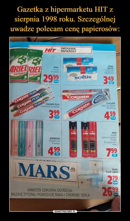 Gazetka z hipermarketu HIT z sierpnia 1998 roku. Szczególnej uwadze polecam cenę papierosów: