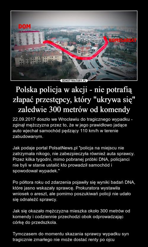 """Polska policja w akcji - nie potrafią złapać przestępcy, który """"ukrywa się"""" zaledwie 300 metrów od komendy"""