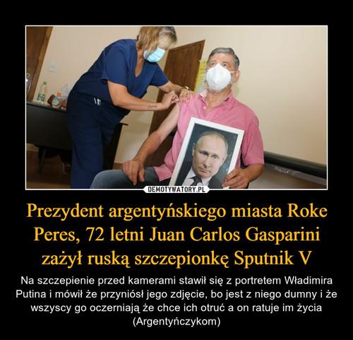 Prezydent argentyńskiego miasta Roke Peres, 72 letni Juan Carlos Gasparini zażył ruską szczepionkę Sputnik V