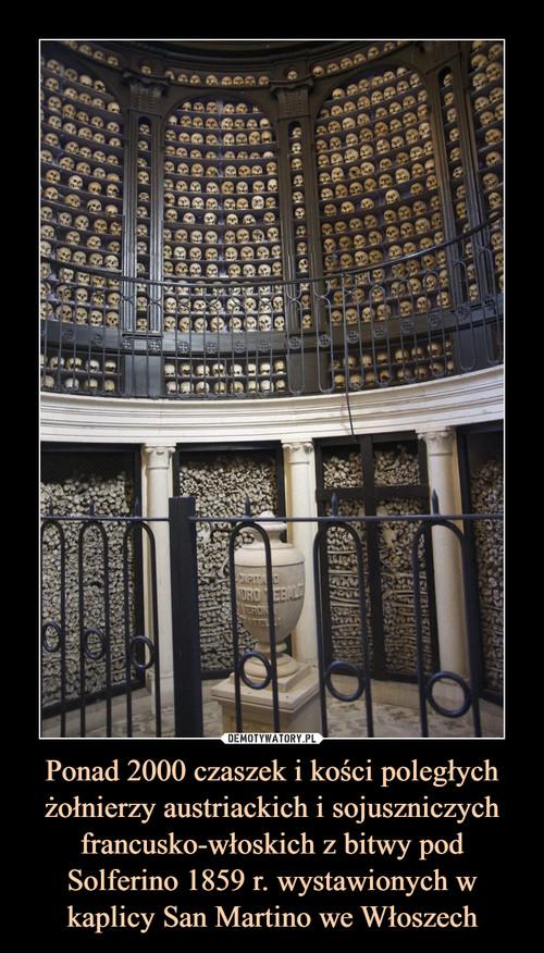 Ponad 2000 czaszek i kości poległych żołnierzy austriackich i sojuszniczych francusko-włoskich z bitwy pod Solferino 1859 r. wystawionych w kaplicy San Martino we Włoszech
