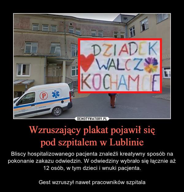 Wzruszający plakat pojawił siępod szpitalem w Lublinie – Bliscy hospitalizowanego pacjenta znaleźli kreatywny sposób na pokonanie zakazu odwiedzin. W odwiedziny wybrało się łącznie aż 12 osób, w tym dzieci i wnuki pacjenta.Gest wzruszył nawet pracowników szpitala