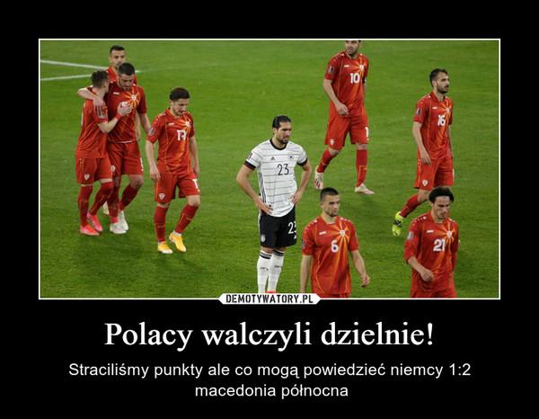 Polacy walczyli dzielnie! – Straciliśmy punkty ale co mogą powiedzieć niemcy 1:2 macedonia północna