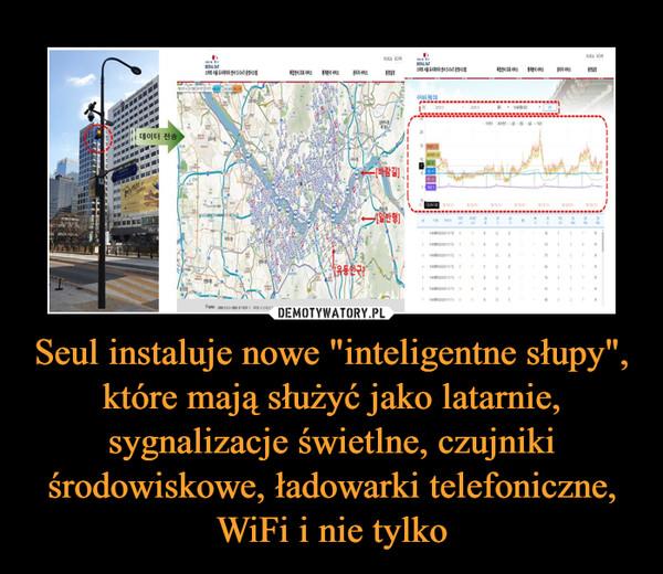 """Seul instaluje nowe """"inteligentne słupy"""", które mają służyć jako latarnie, sygnalizacje świetlne, czujniki środowiskowe, ładowarki telefoniczne, WiFi i nie tylko –"""