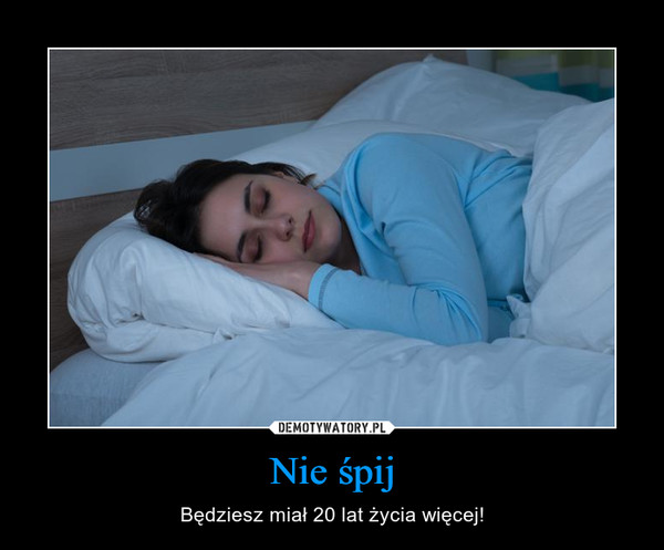 Nie śpij – Będziesz miał 20 lat życia więcej!