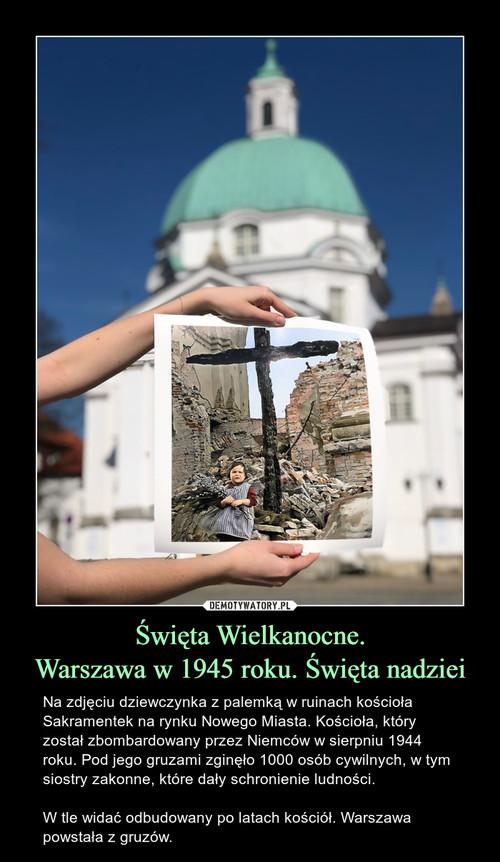 Święta Wielkanocne. Warszawa w 1945 roku. Święta nadziei