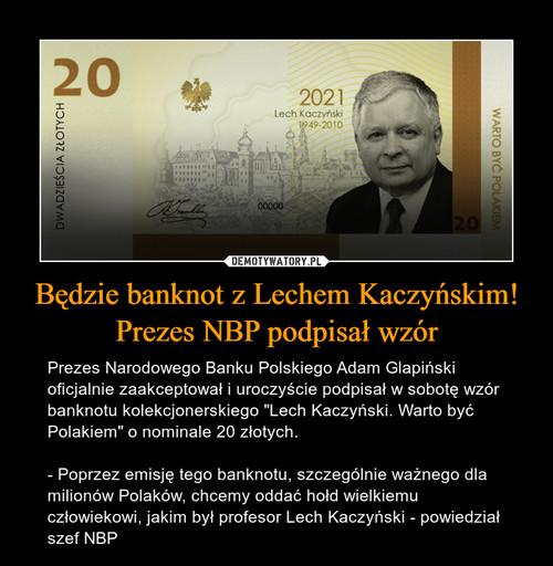 Będzie banknot z Lechem Kaczyńskim! Prezes NBP podpisał wzór