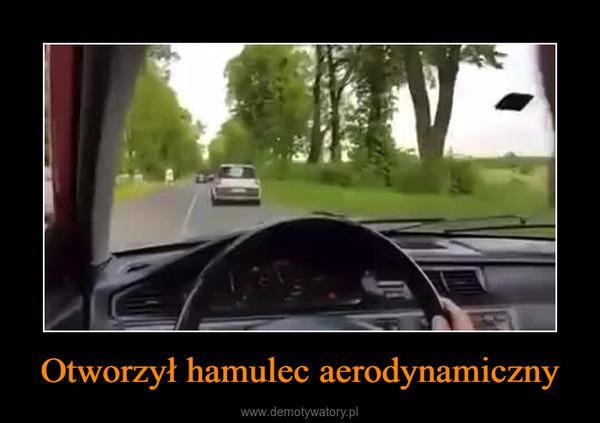 Otworzył hamulec aerodynamiczny –