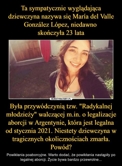 """Ta sympatycznie wyglądająca dziewczyna nazywa się María del Valle González López, niedawno  skończyła 23 lata Była przywódczynią tzw. """"Radykalnej młodzieży"""" walczącej m.in. o legalizacje aborcji w Argentynie, która jest legalna od stycznia 2021. Niestety dziewczyna w tragicznych okolicznościach zmarła. Powód?"""