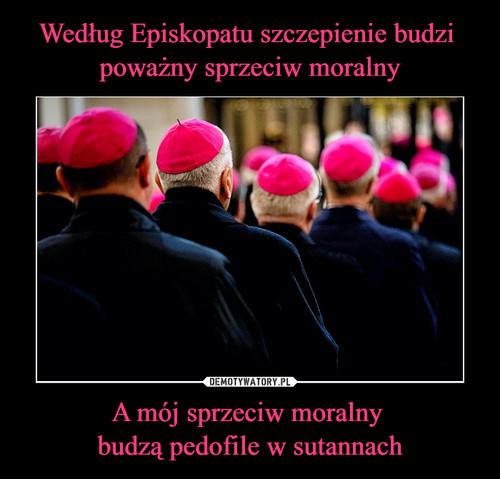 Według Episkopatu szczepienie budzi  poważny sprzeciw moralny A mój sprzeciw moralny  budzą pedofile w sutannach