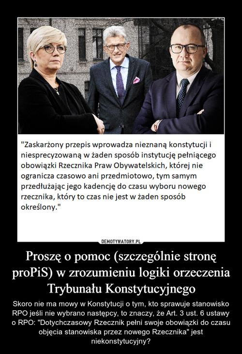 Proszę o pomoc (szczególnie stronę proPiS) w zrozumieniu logiki orzeczenia Trybunału Konstytucyjnego
