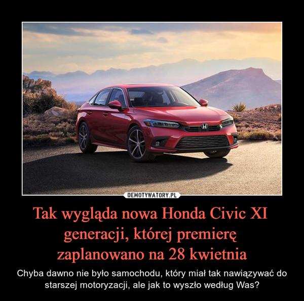 Tak wygląda nowa Honda Civic XI generacji, której premierę zaplanowano na 28 kwietnia – Chyba dawno nie było samochodu, który miał tak nawiązywać do starszej motoryzacji, ale jak to wyszło według Was?