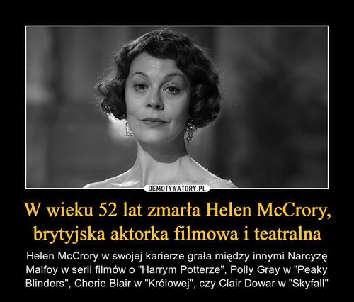 W wieku 52 lat zmarła Helen McCrory, brytyjska aktorka filmowa i teatralna