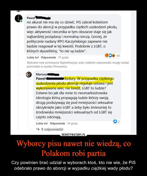 Wyborcy pisu nawet nie wiedzą, co Polakom robi partia