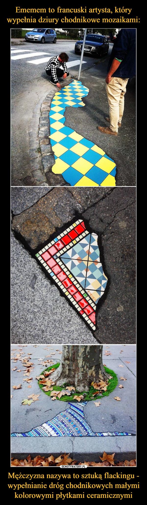 Mężczyzna nazywa to sztuką flackingu - wypełnianie dróg chodnikowych małymi kolorowymi płytkami ceramicznymi –