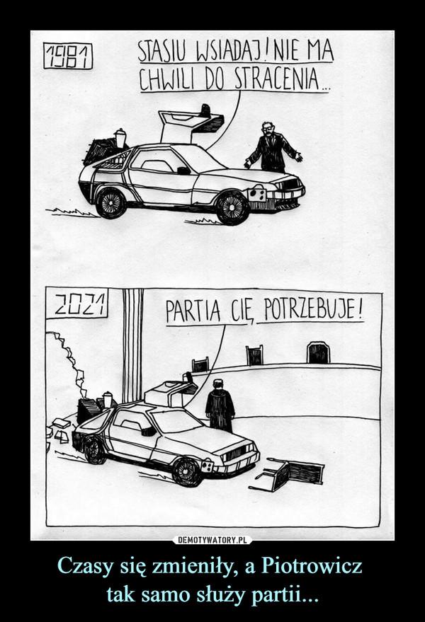 Czasy się zmieniły, a Piotrowicz tak samo służy partii... –  1981 STASIU WSIADA].'NIE MACHWILI DO STRACENIA2021 PARTIA CIĘ POTRZEBUJE