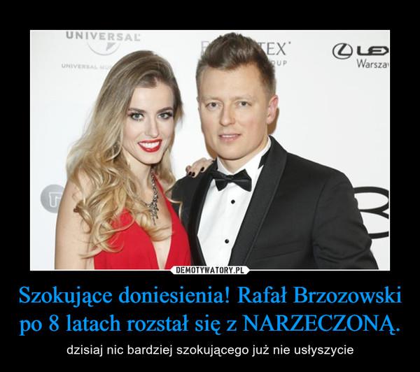 Szokujące doniesienia! Rafał Brzozowski po 8 latach rozstał się z NARZECZONĄ. – dzisiaj nic bardziej szokującego już nie usłyszycie