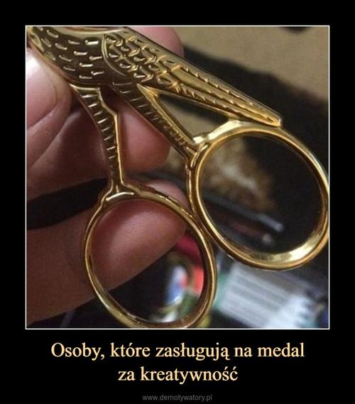 Osoby, które zasługują na medal za kreatywność