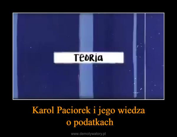 Karol Paciorek i jego wiedza o podatkach –