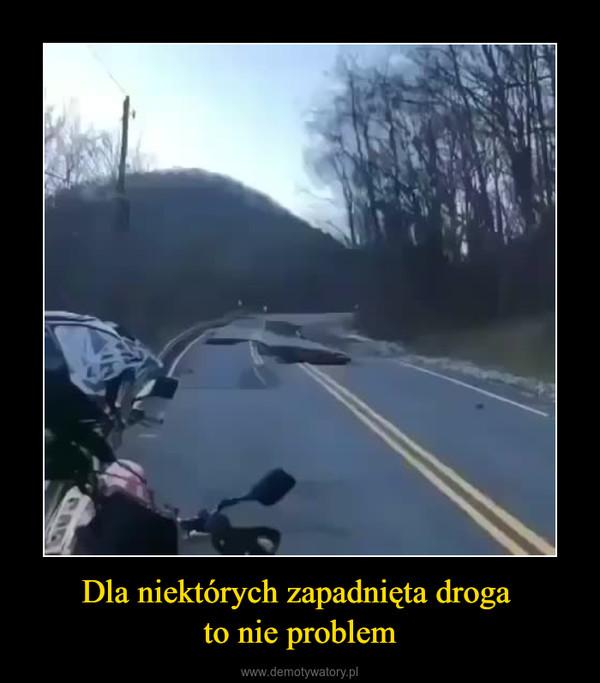 Dla niektórych zapadnięta droga to nie problem –