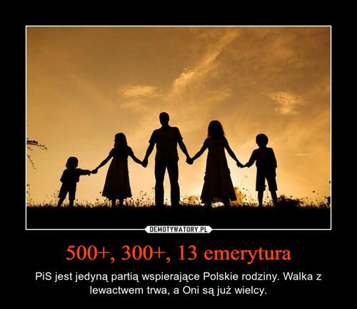 500+, 300+, 13 emerytura